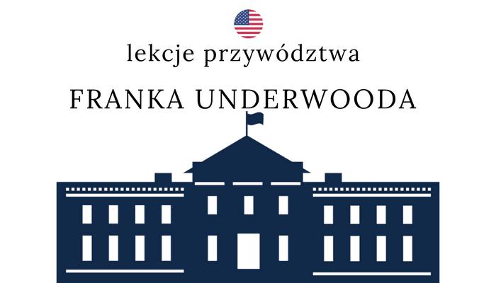 LEKCJE PRZYWÓDZTWA FRANKA UNDERWOODA.png