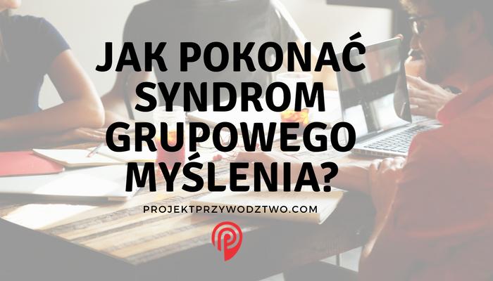 JAK POKONAĆ SYNDROM GRUPOWEGO MYŚLENIA_.png