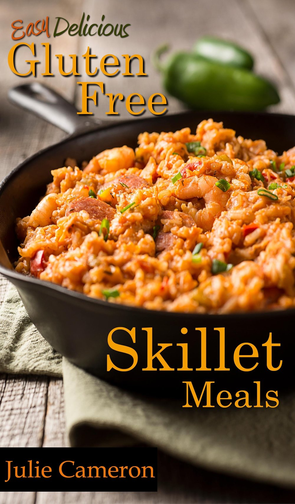 Easy Delicious Gluten-free Skillet meals by Julie Cameron