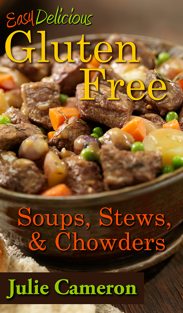easy delicious gluten-free soups stews and chowders by Julie cameron