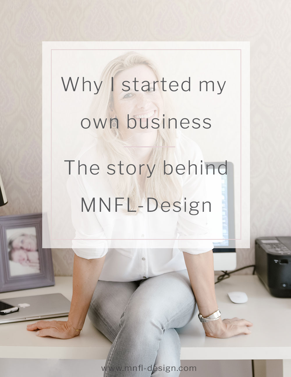 Why-I-started-my-own-business-the-story-behind-MNFL-Design.jpg