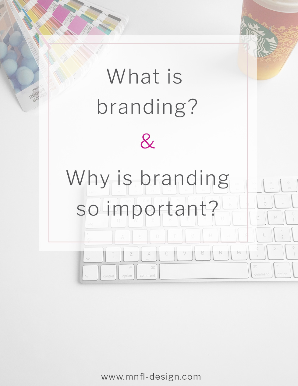 What is branding? And why is branding so important? | MNFL-Design