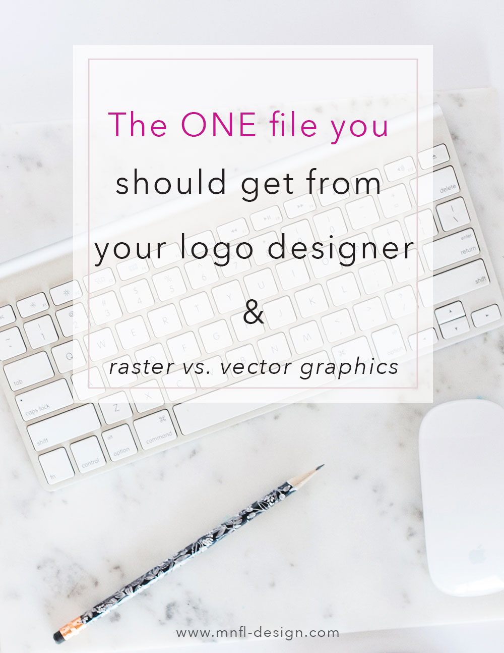 The ONE file you should get from your logo designer & Raster versus Vector Graphics | MNFL Design