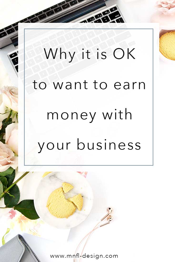 Why it is ok to want to earn money with your business | MNFL Design