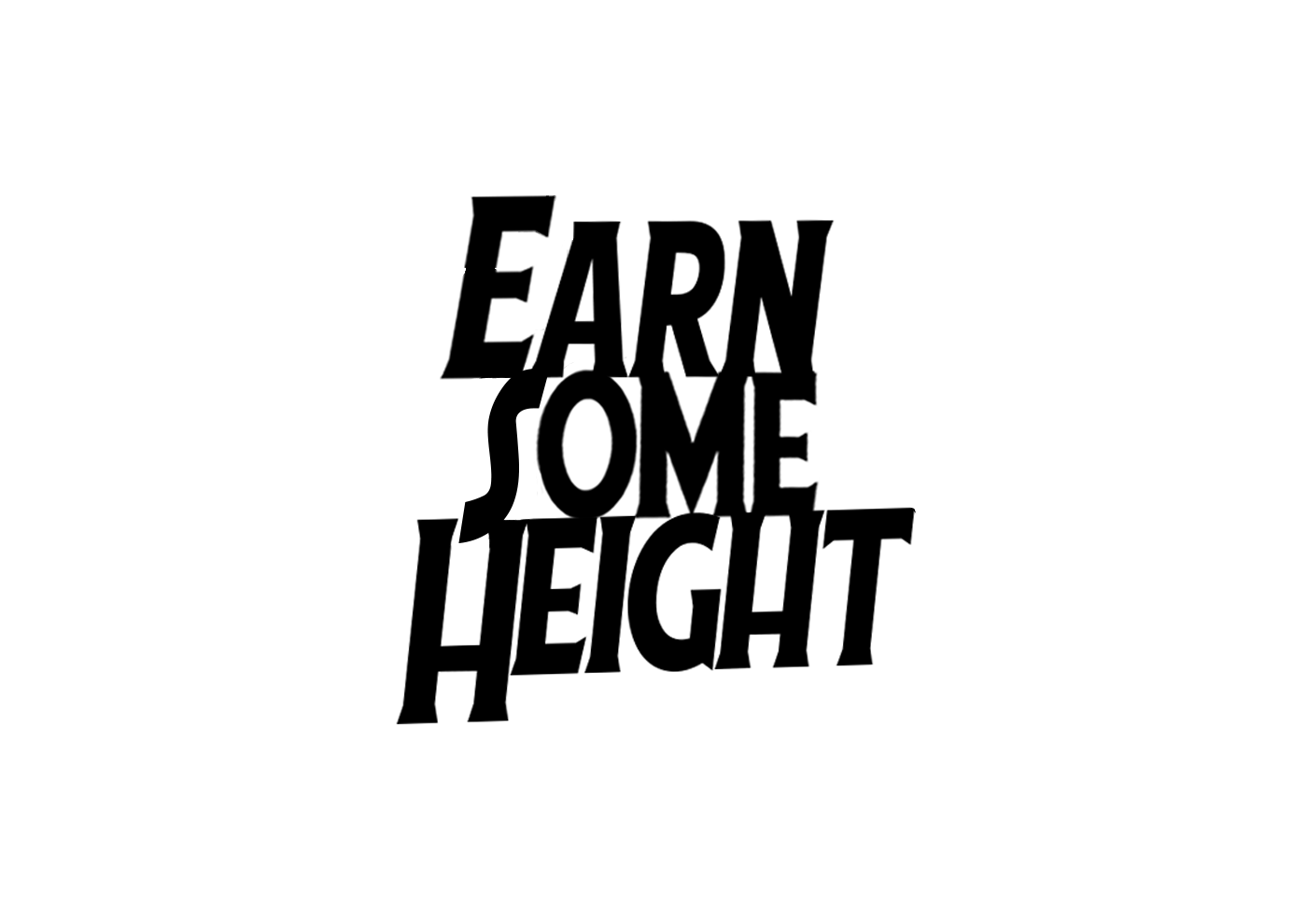 EARN SOME HEIGHT