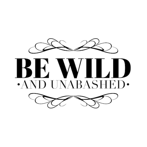 Be WILD and UNABASHED — Amie Rader