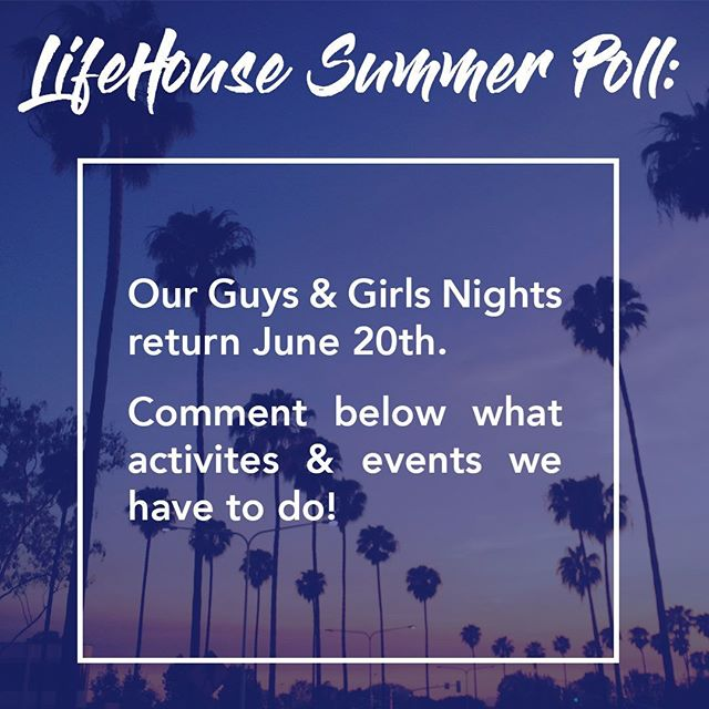 LifeHouse Summer Poll: Our Guys & Girls Nights return June 20th.  Comment below what activities & events we have to do!