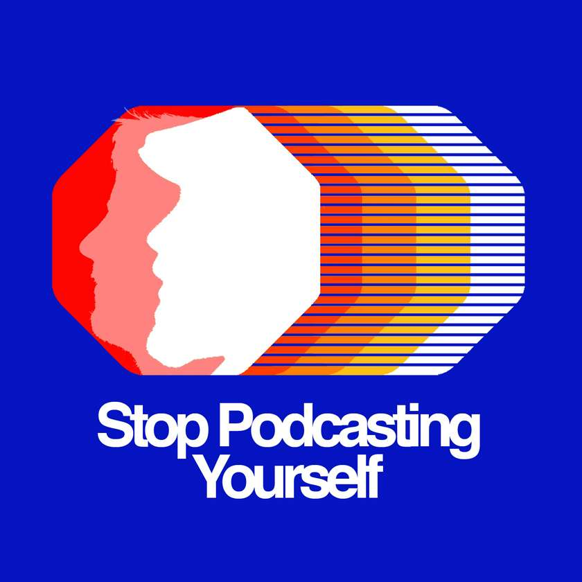 Stop Podcasting Yourself.jpeg