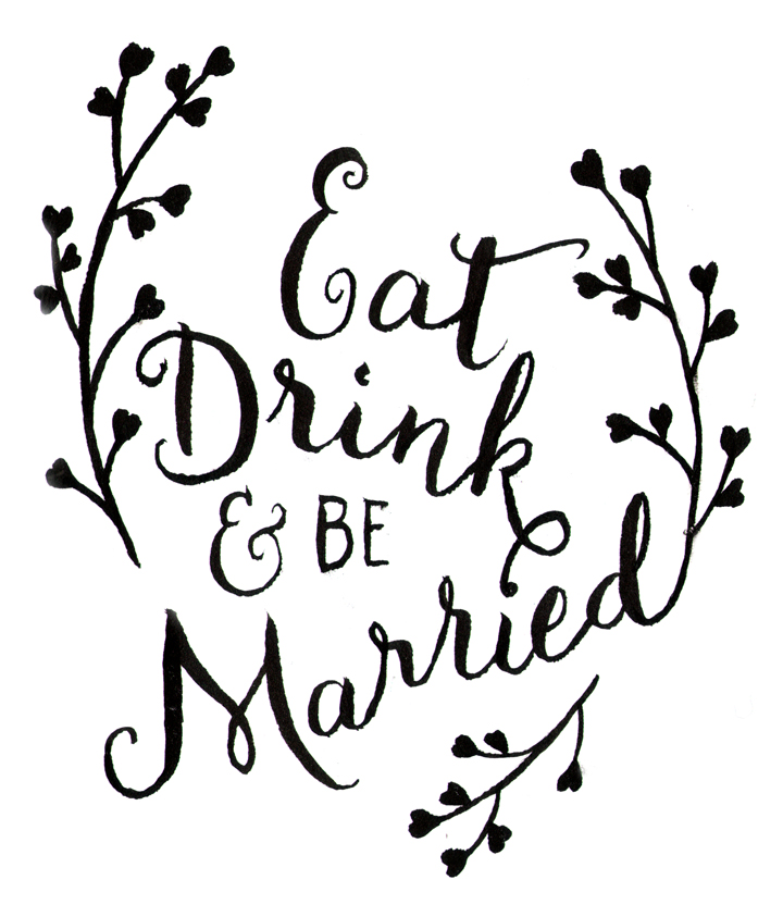 Eat, Drink and be Married, brush pen © Denise Ortakales