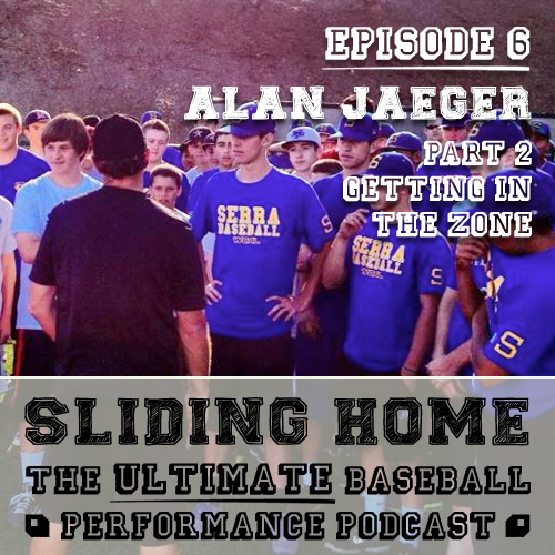 Alan Jaeger Getting in the zone. Mental Game. Sliding Home Baseball Podcast