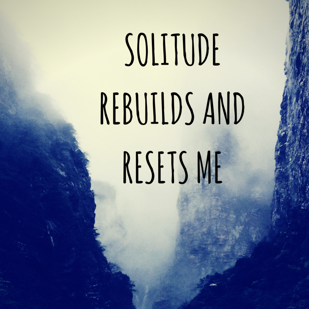 Solitude Rebuilds and Resets Me