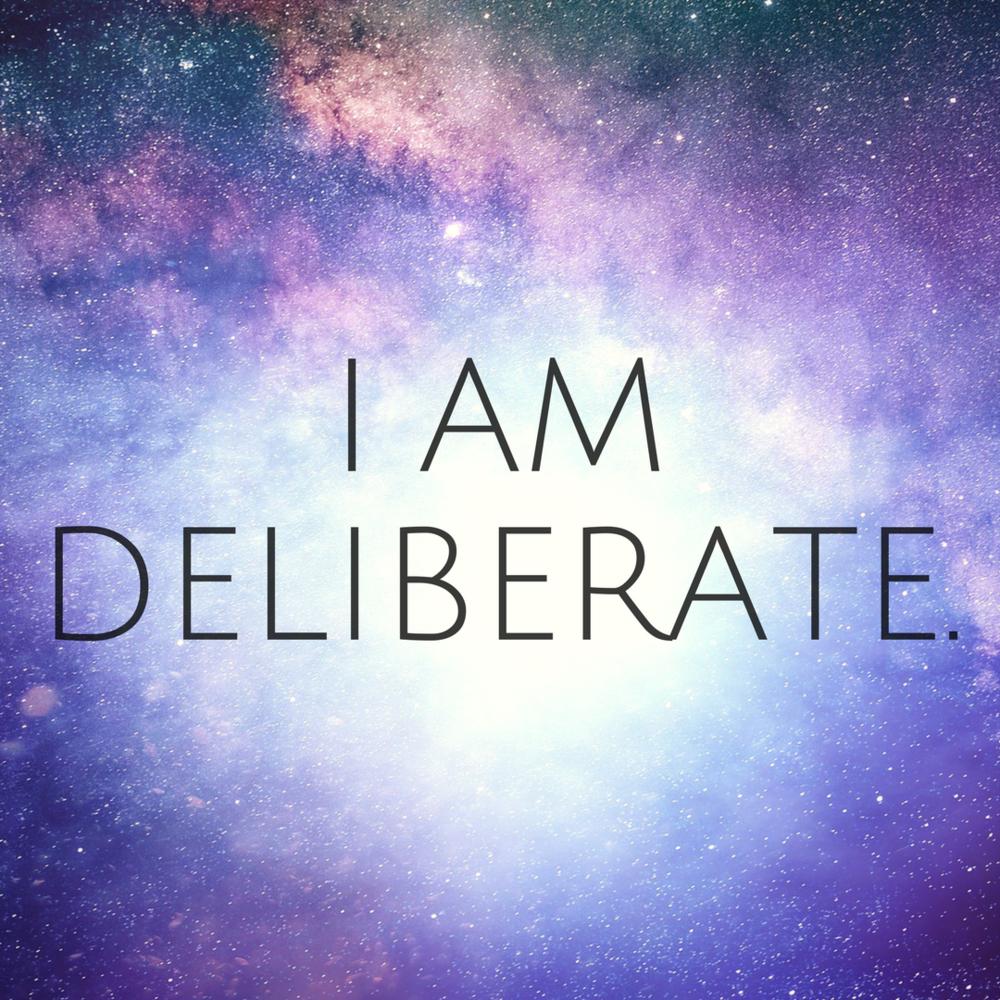 I Am Deliberate.