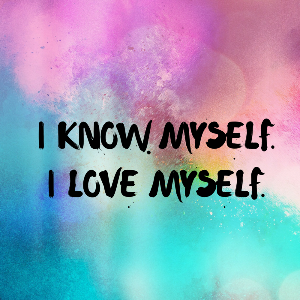 I Know Myself, I Love Myself