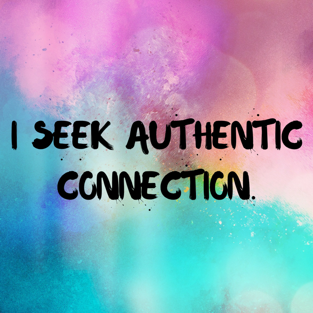 I Seek Authentic Connection