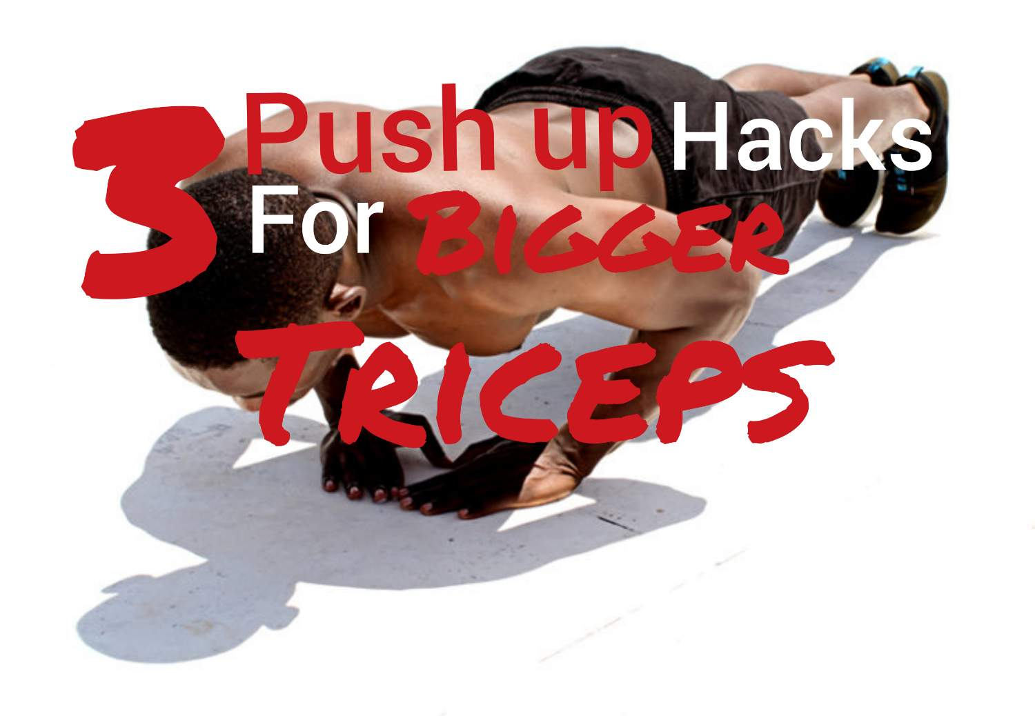 3 Push ups Tips for Bigger Triceps (That Actually Work