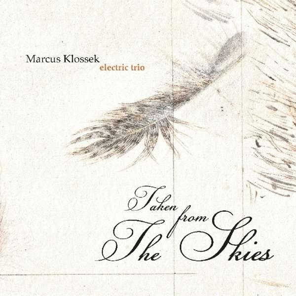 "Marcus Klossek - ""Taken from the skies""Marcus Klossek - electric guitarCarsten Hein - electric bassDerek Scherzer - drumsFinn Wiesner (special guest) - tenor sax"