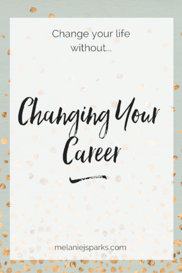 Ready to change your life? Here's why your career might not need to change