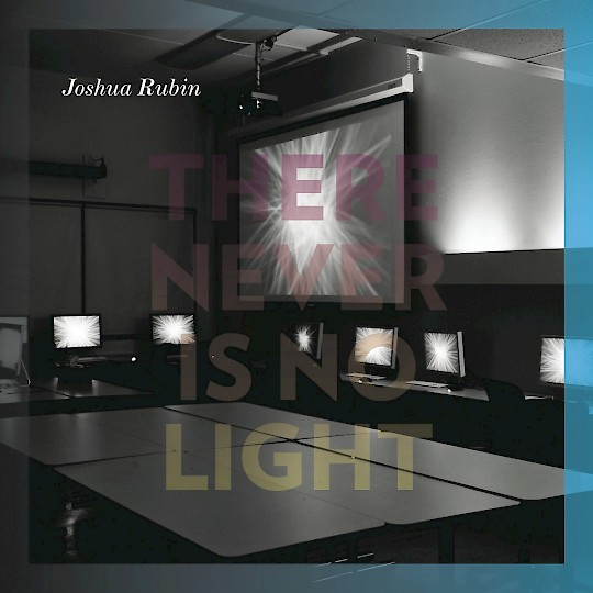 Joshua Rubin: There Never is No Light