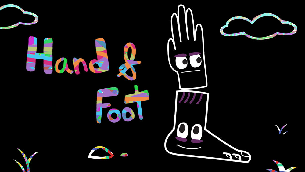 Hand & FOot Simply the best show ever made about sisters who love each other but fight a lot where one is a hand and the other is a foot. (Animated)