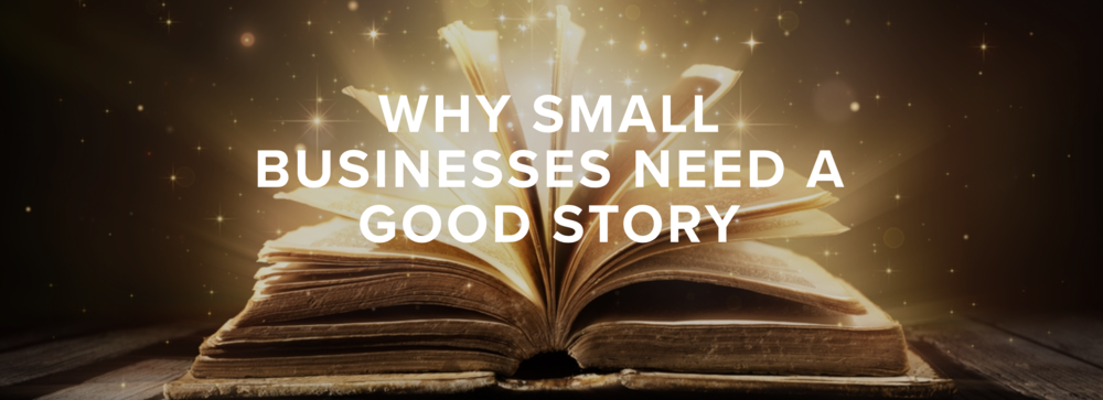 Why small businesses need a good story