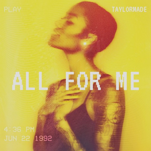 TAYLORMADE - ALL FOR ME