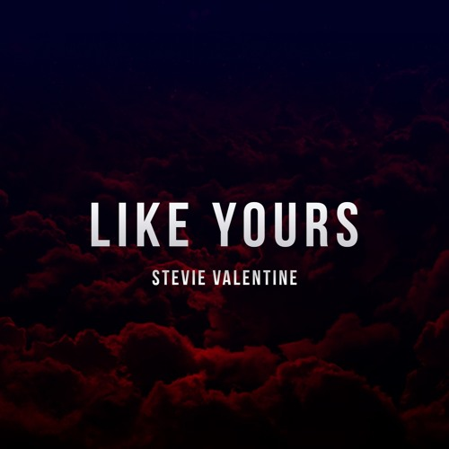 Stevie Valentine - Like Yours