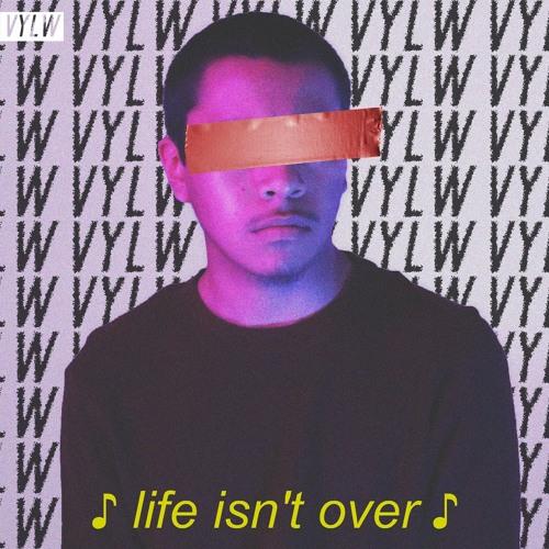 VYLW - Life Isn't Over