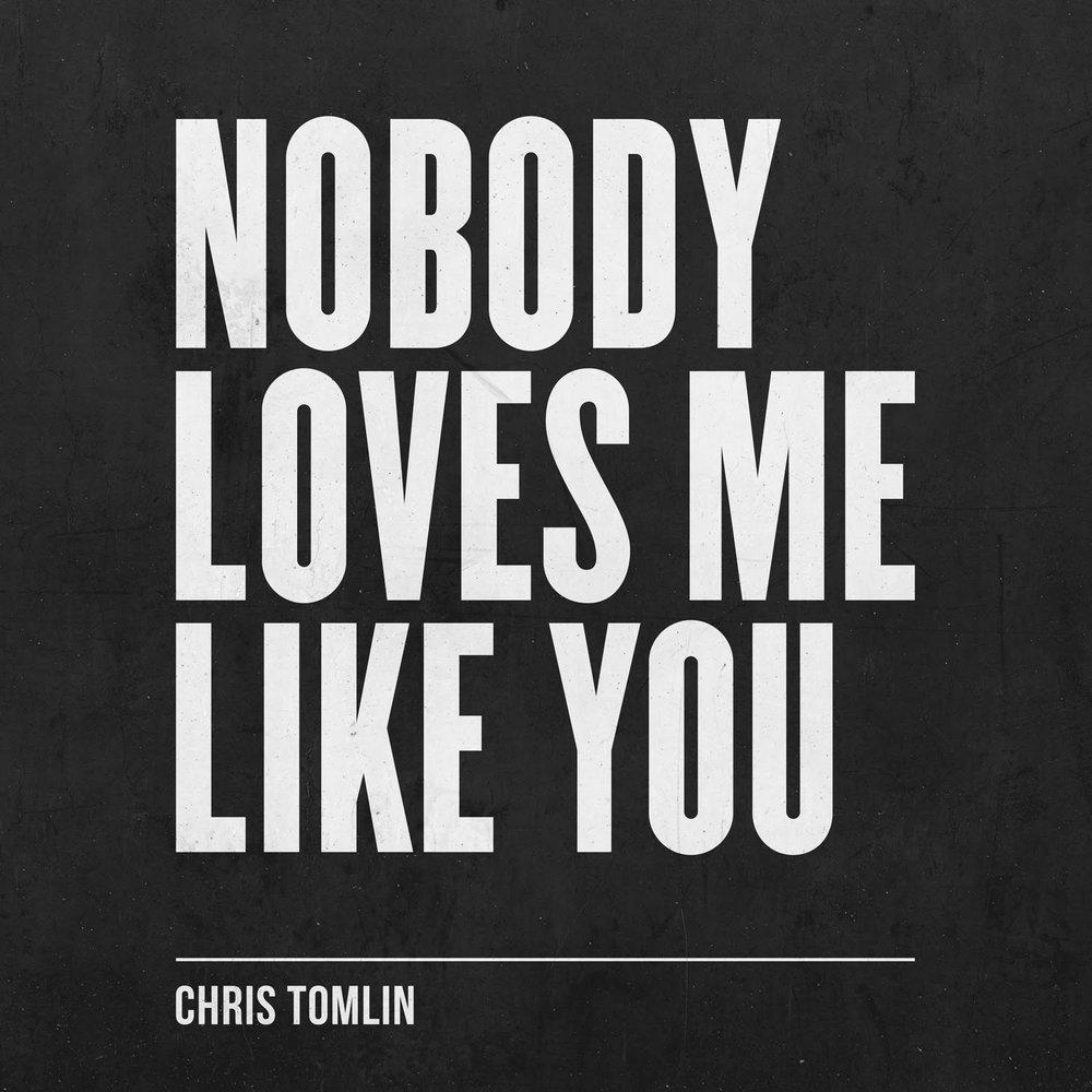 CHRIS TOMLIN'S - NOBODY LOVES ME LIKE YOU.jpg