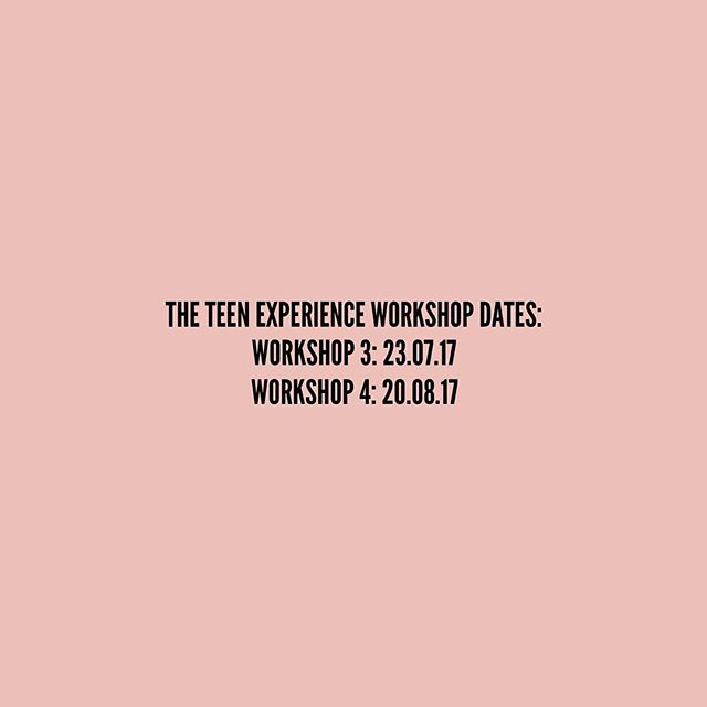 The Teen Experience remaining workshop dates 👯👯👯