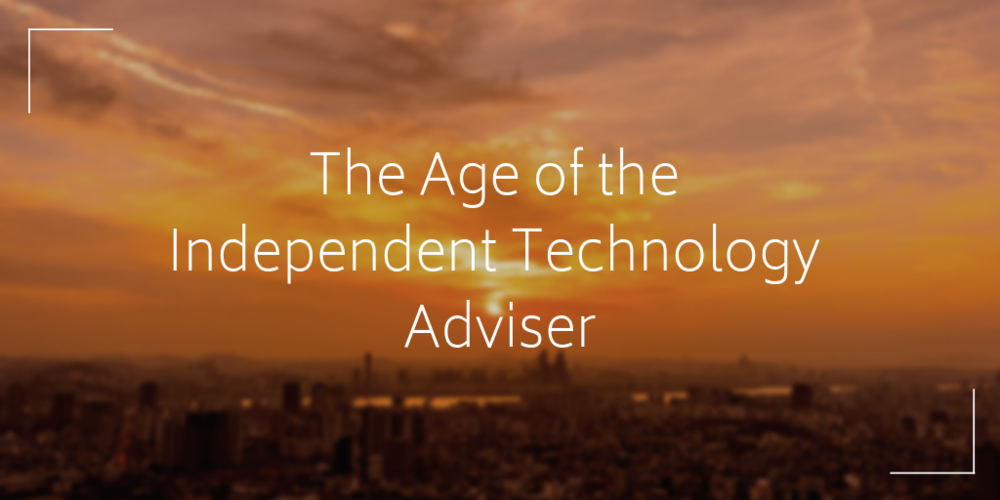 The Age of the Independent Technology Adviser.png