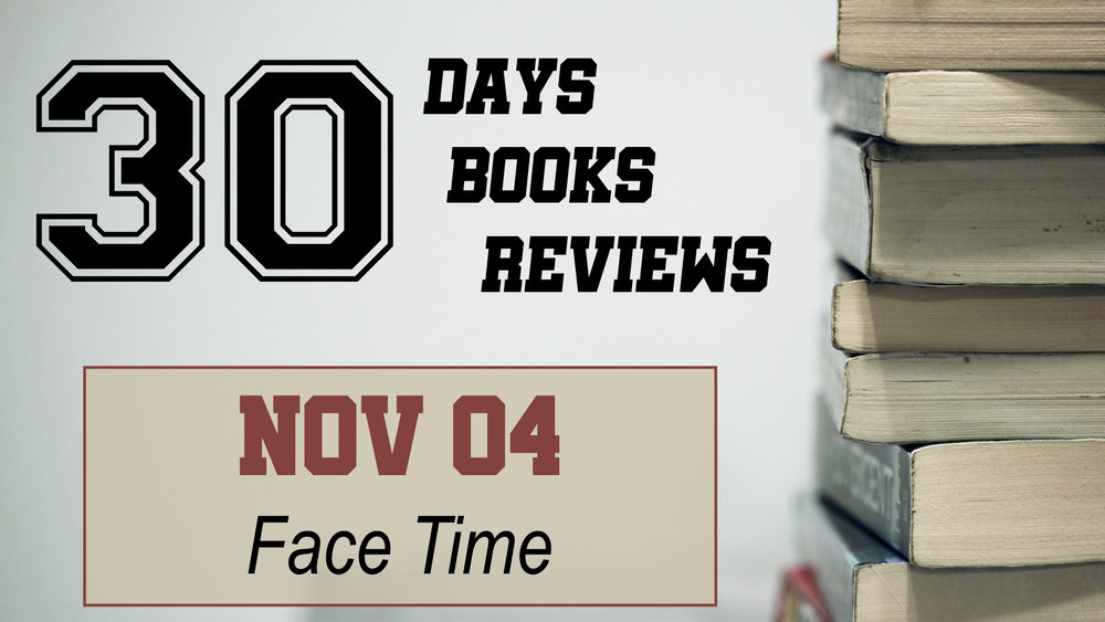 Nov - 30 for 30 reviews Face Time