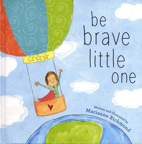 4. Be Brave Little One - This books celebrates the courage in every child. It encourages children to listen to their head and their heart and be brave to make the necessary choice whether it is to try a new thing, try again, walk away and try something new, just sit home alone, etc.When I look at you, shining bright as the sun, I wish for you this...be brave little one!