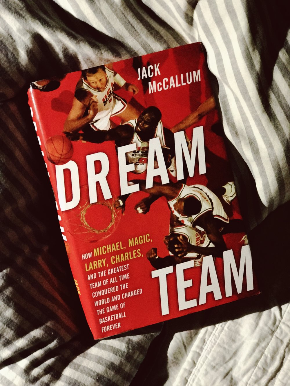 """Dream Team: How Michael, Magic, Larry, Charles, and The Greatest Team Of All Time Conquered The World and Changed the Game of Basketball Forever"" by Jack McCallum"