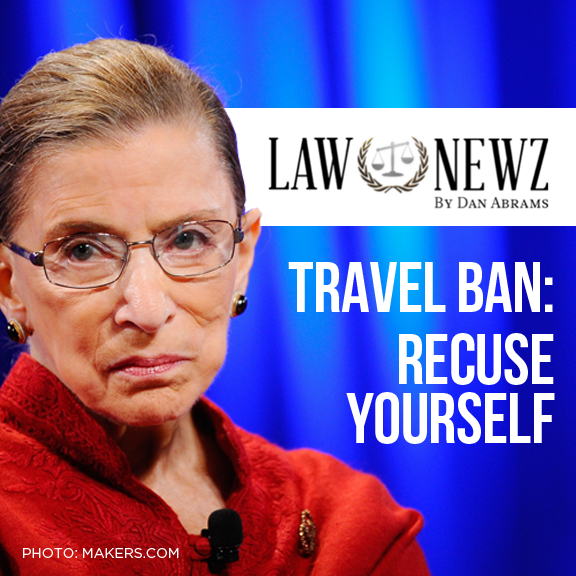 LAW NEWZ: Ginsburg Better Do Right Thing and Recuse Herself From Trump Travel Ban Case >>