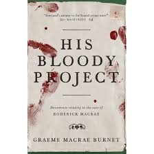 His Bloody Project, by Greame Macrae Burnet