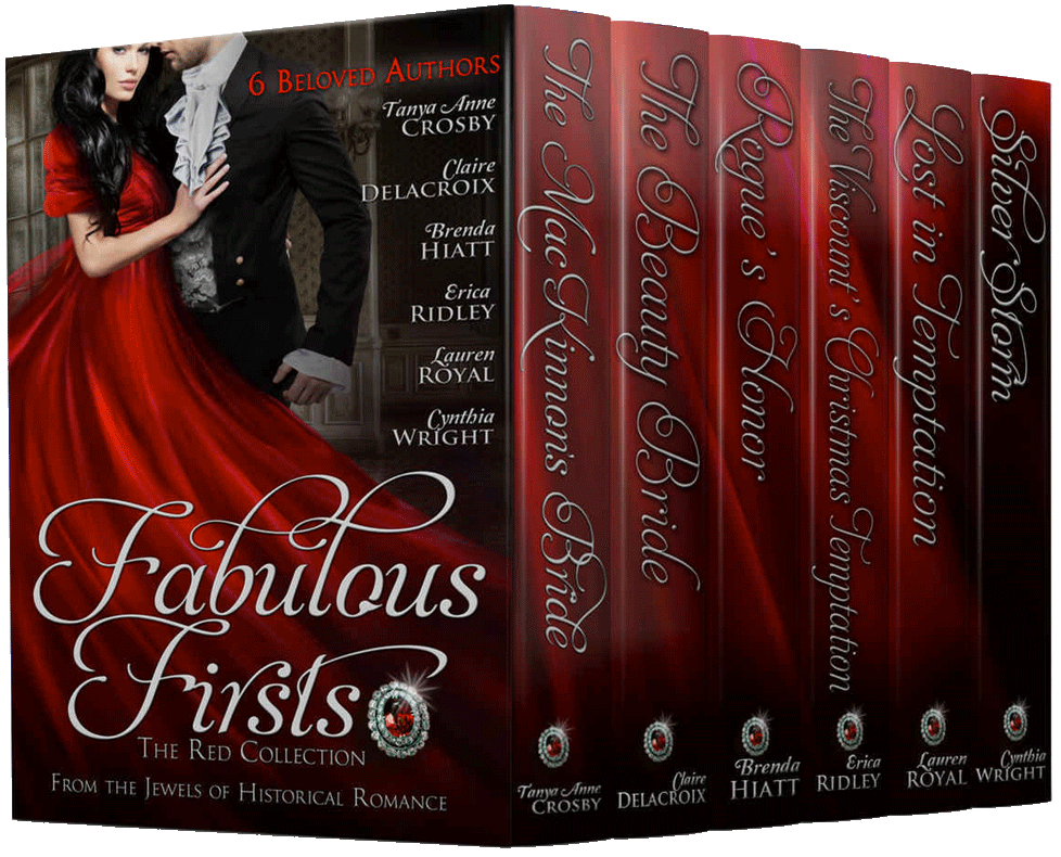 Fabulous Firsts—The Red Collection - More than 2000 pages—six novels from six from six of the twelve Jewels of Historical Romance.THE MacKINNON'S BRIDETanya Anne Crosby—Highland Brides seriesScotland, 1124THE BEAUTY BRIDEClaire Delacroix—Jewels of Kinfairlie seriesScotland, 1421ROGUE'S HONORBrenda Hiatt—Saint of Seven Dials seriesLondon, 1816THE VISCOUNT'S CHRISTMAS TEMPTATIONErica Ridley—Dukes of War series London, 1815LOST IN TEMPTATIONLauren Royal—Chase Family Series: The Regency seriesEngland, 1815SILVER STORMCynthia Wright—Rakes & Rebels: The Raveneau Family seriesConnecticut & Virginia, 1781