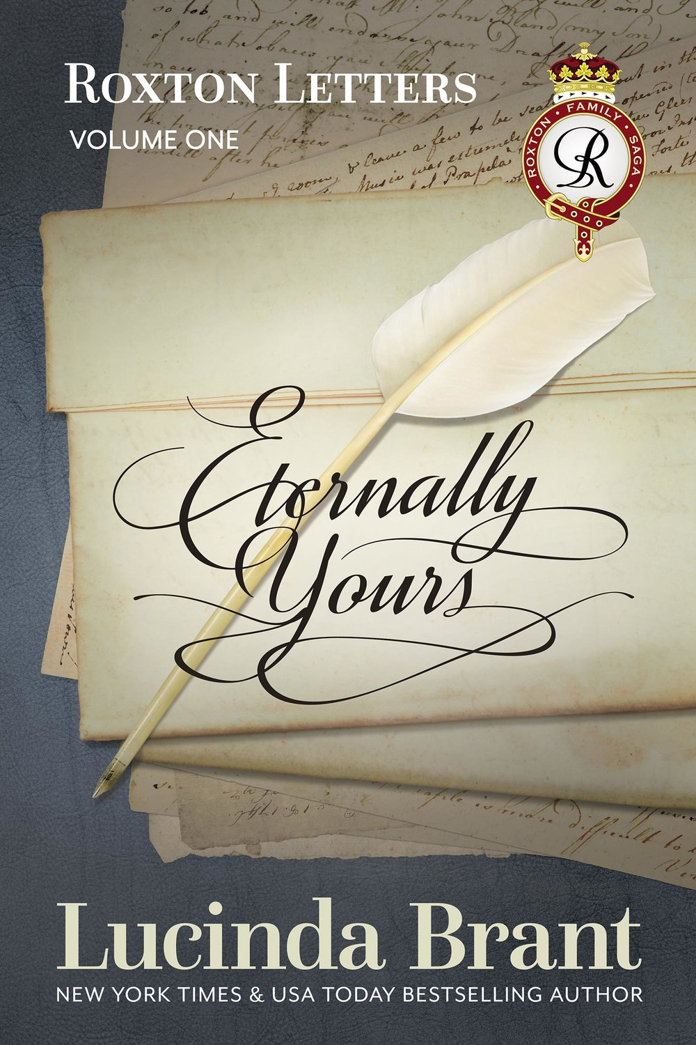 Eternally Yours: Roxton Letters Volume One by Lucinda Brant