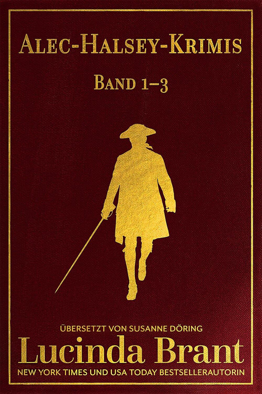 Alec-Halsey-Krimis Band 1 - 3 Lucinda Brant