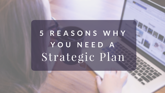 5 Reasons Why You Need a Strategic Plan Blog Post Header (1).png