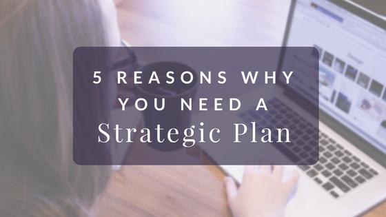 5 Reasons Why You Need a Strategic Plan Blog Post Header (1).png