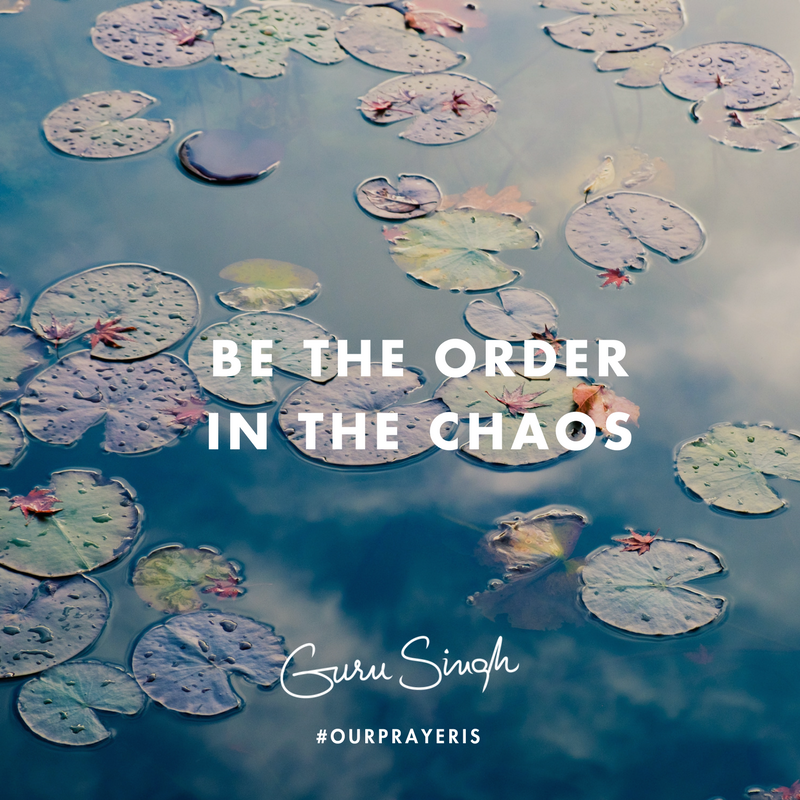Be the Order in the Chaos — Guru Singh