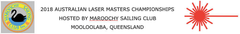 2018 AUSTRALIAN LASER MASTERS.  MOOLOOLABA, QUEENSLAND HOSTED BY MAROOCHY SAILING CLUB