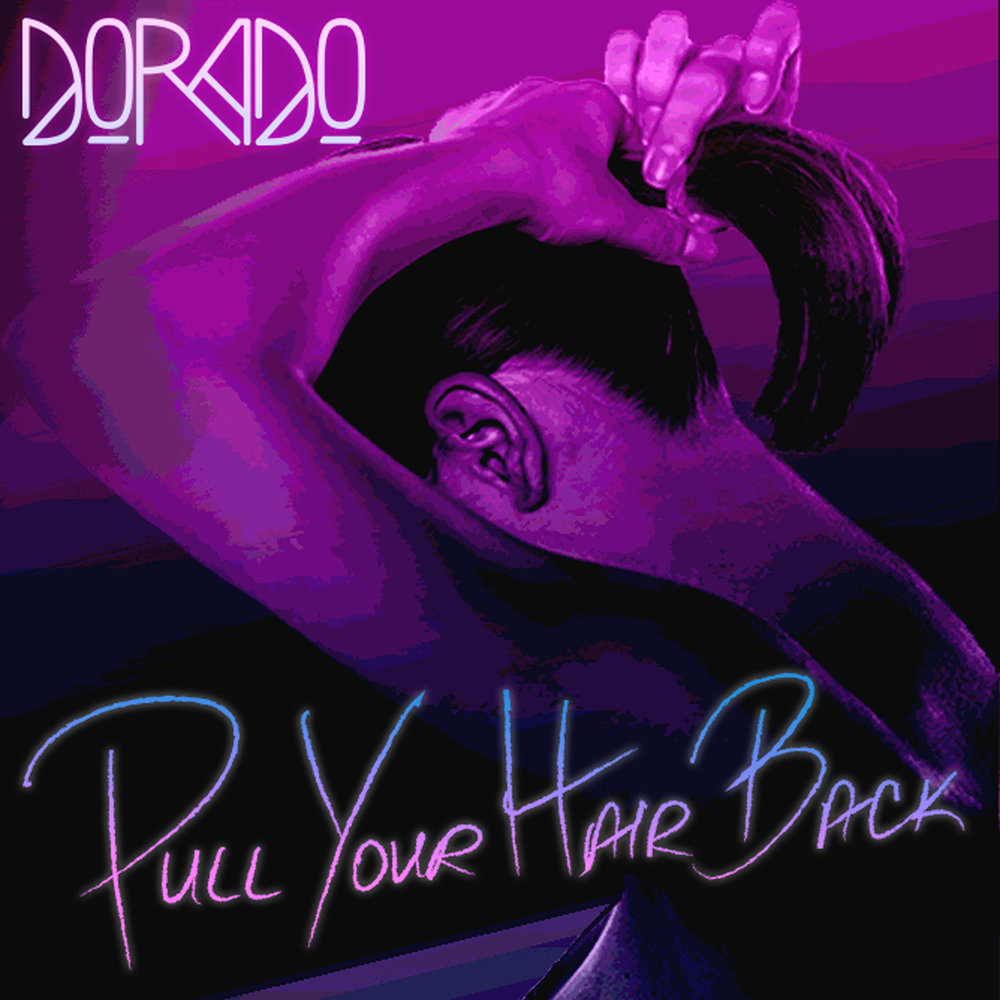 DORADO_PullYourHairBack