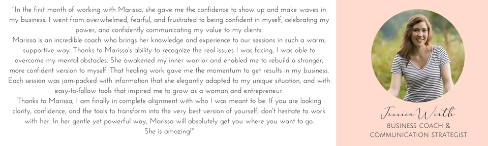 _In the first month of working with Marissa, she gave me the confidence to show up and make waves in my business. I went from overwhelmed, fearful, and frustrated to being confident in myself, celebrating my power, a.png