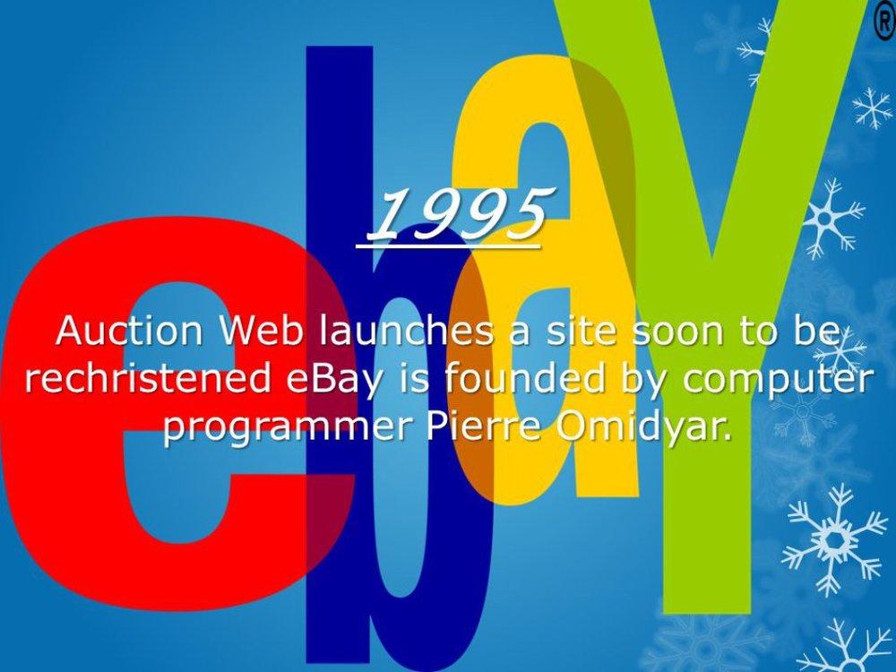 09/1995 - Ebay - Pierre Omidyar rao bán một cây bút laser hỏng trên trang Auction Web của ông. Một nhà sưu tập bút laser hỏng đã mua cây bút này với giá 14,83 đôla Mỹ, còn Auction Web sau này trở thành trang bán hàng trực tuyến eBay.