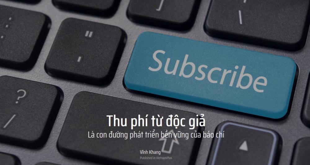 - Còn trong lĩnh vực báo mạng, VietnamPlus có thể coi là người tiên phong. Họ vừa tuyên bố khai trương dịch vụ đọc báo trả phí trong tháng này.