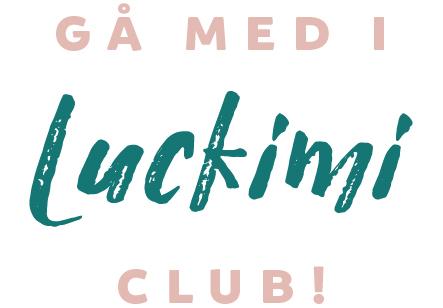 Gå med i Luckimi Club och få nyheter, exklusiva erbjudanden och inspiration www.luckimi.com @luckimibrand