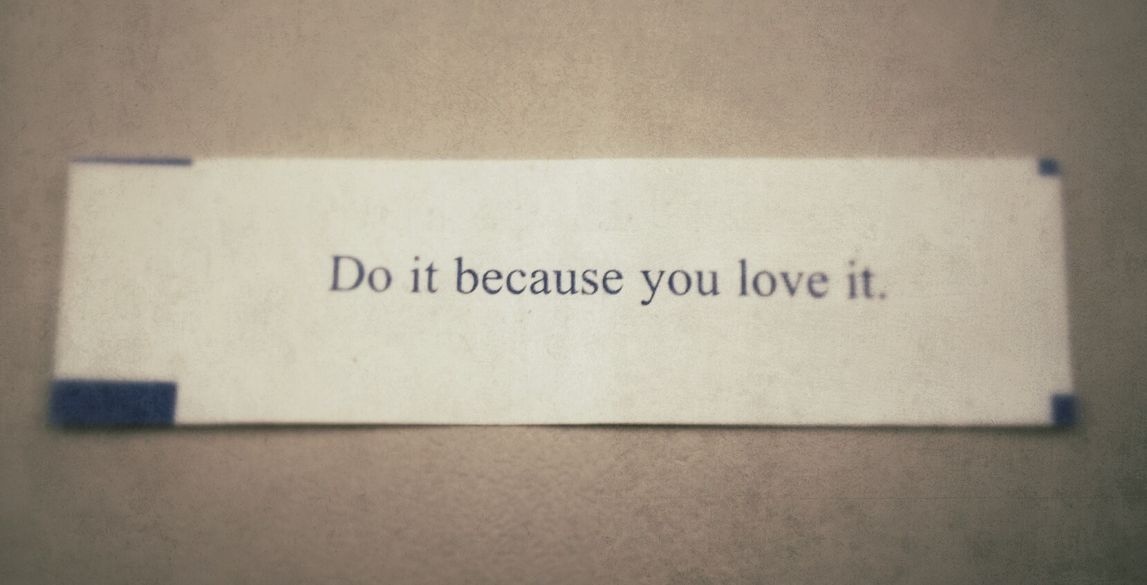 do it because you love it