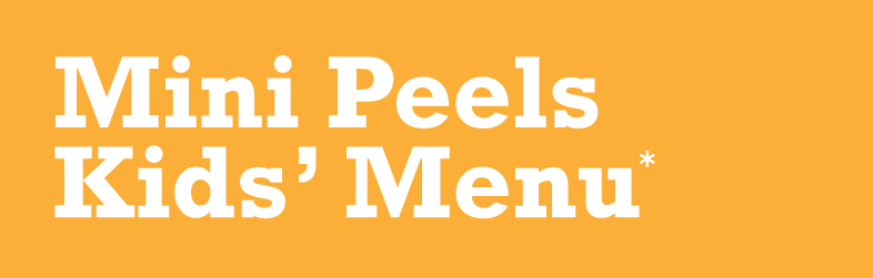 Mini Peels Kids' Menu