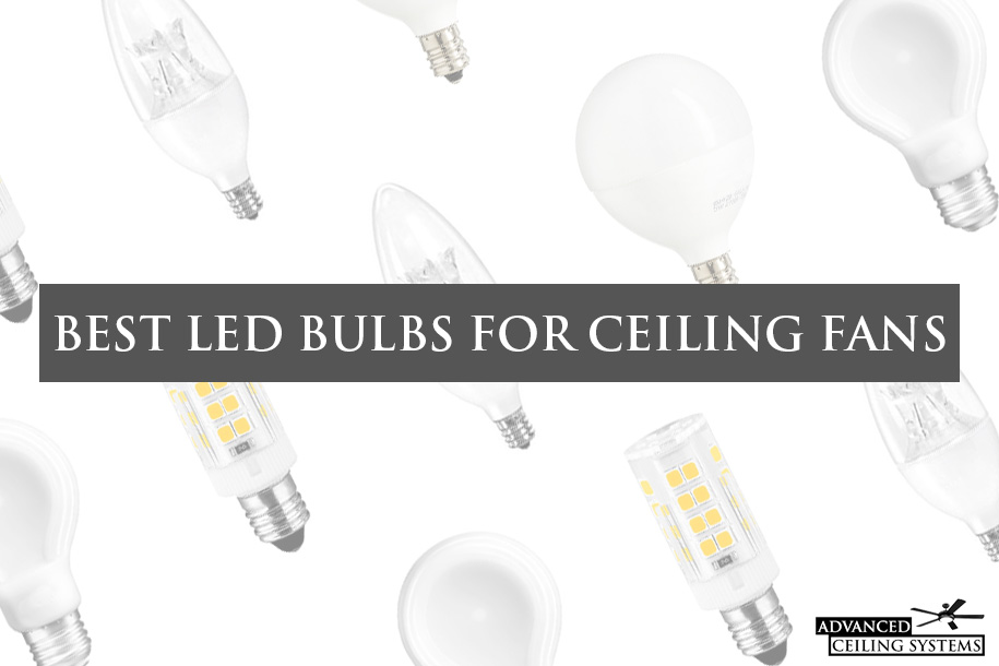 7 Best Led Bulbs For Ceiling Fans Top Picks For Every Size Advanced Ceiling Systems